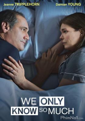Phim Chúng Ta Quá Hiểu Nhau - We Only Know So Much (2018)