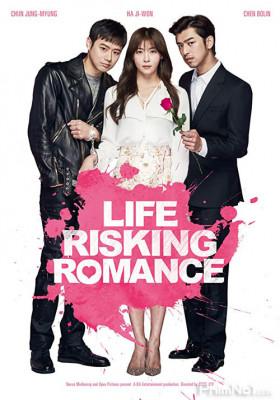 Phim Yêu Bất Chấp - Life Risking Romance (2016)